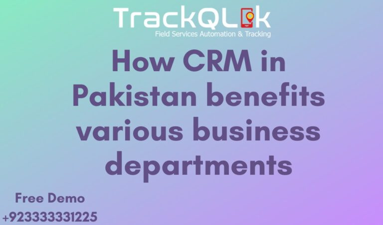 How CRM in Pakistan benefits various business departments