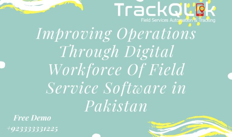 Improving Operations Through Digital Workforce Of Field Service Software in Pakistan