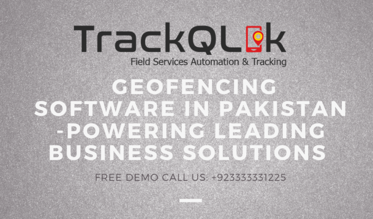 Geofencing software in Pakistan -Powering Leading Business Solutions