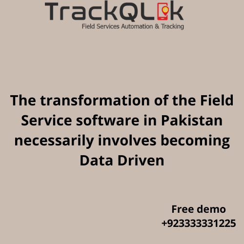 The transformation of the Field Service software in Pakistan necessarily involves becoming Data Driven